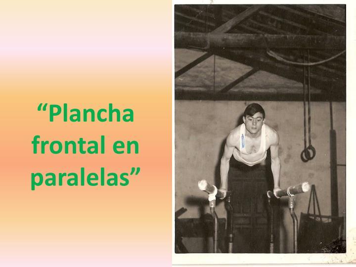 """""""Plancha frontal en paralelas"""""""