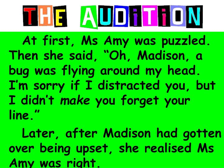 At first, Ms Amy was puzzled. Then she said, Oh, Madison, a bug was flying around my head. Im sorry if I distracted you, but I didnt