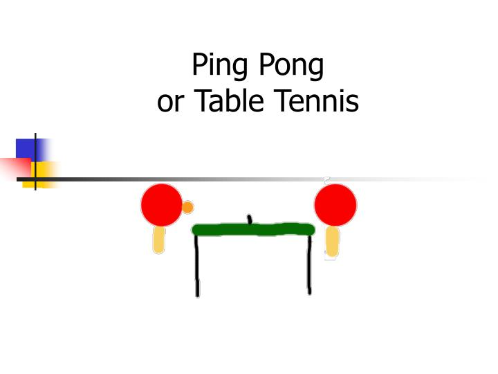 Ping pong or table tennis