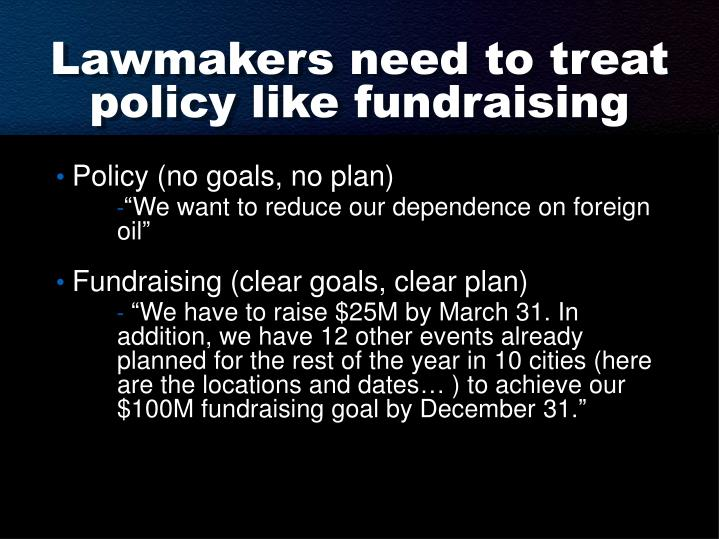 Lawmakers need to treat policy like fundraising