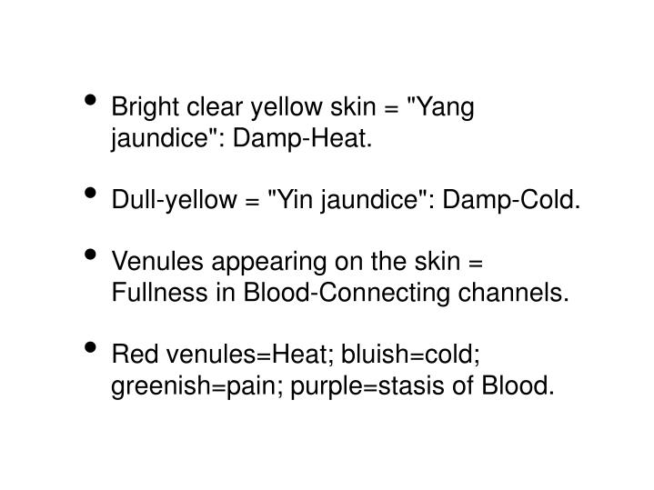 "Bright clear yellow skin = ""Yang jaundice"": Damp-Heat."