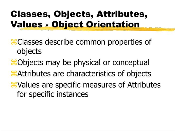 Classes, Objects, Attributes, Values - Object Orientation