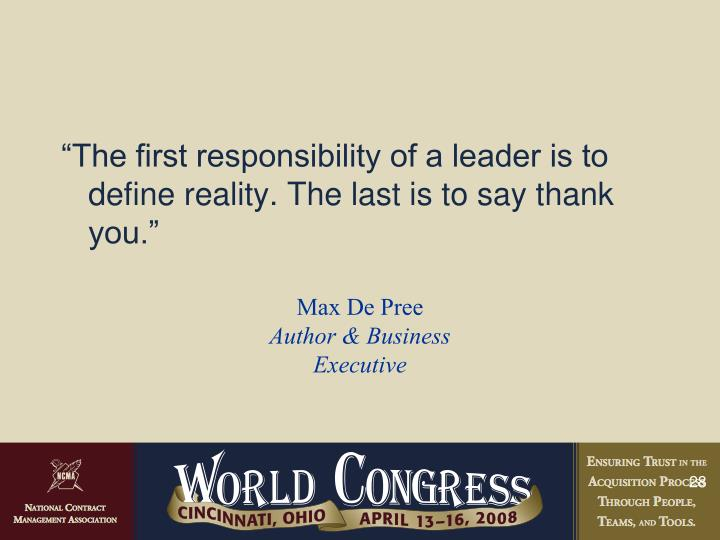 """The first responsibility of a leader is to define reality. The last is to say thank you."""