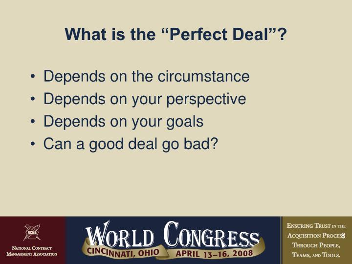 "What is the ""Perfect Deal""?"