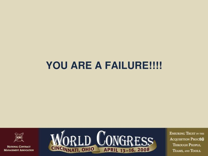 YOU ARE A FAILURE!!!!