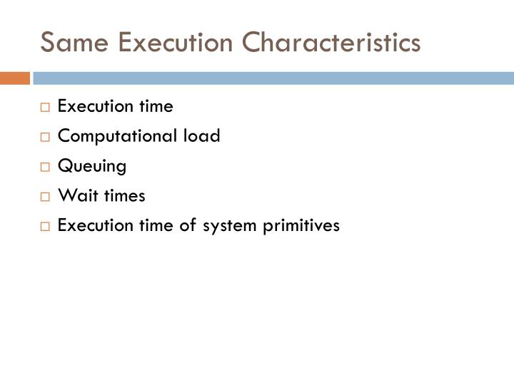 Same Execution Characteristics