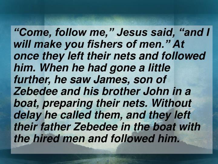"""Come, follow me,"" Jesus said, ""and I"
