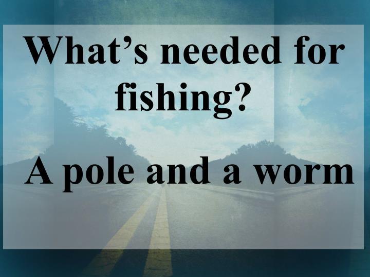 A pole and a worm