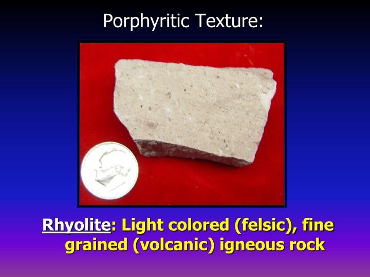 Porphyritic Texture: