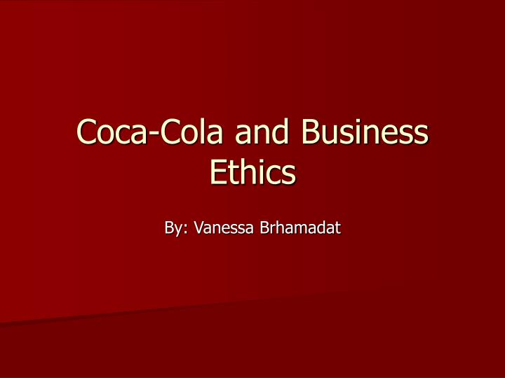 coca cola code of ethics This business code of ethics was prepared to be observed by members of the board of directors, officers and managers (officers) and employees of coca-cola femsa 2.
