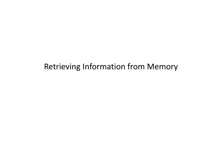 Retrieving Information from Memory