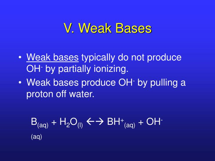 V. Weak Bases