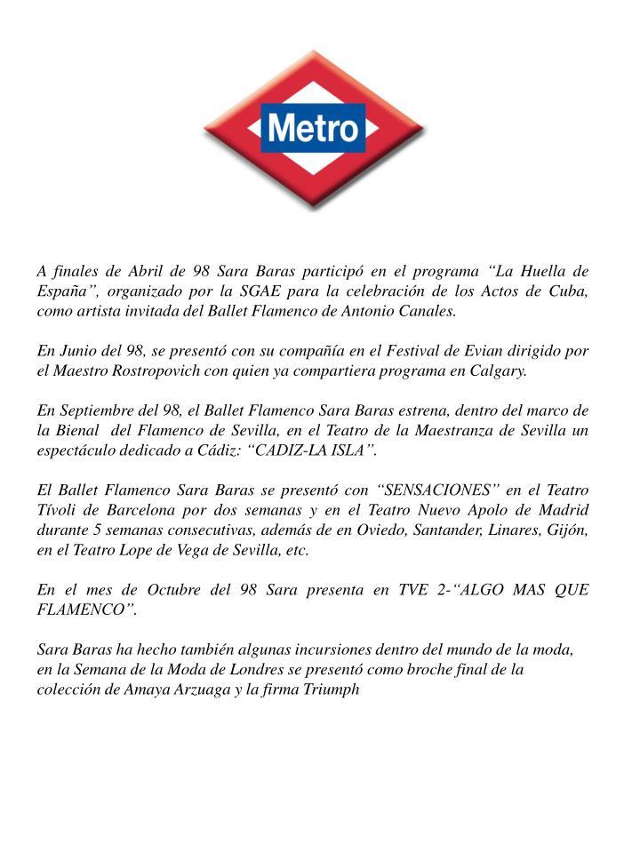 """A finales de Abril de 98 Sara Baras participó en el programa """"La Huella de España"""", organizado por la SGAE para la celebración de los Actos de Cuba, como artista invitada del Ballet Flamenco de Antonio Canales."""