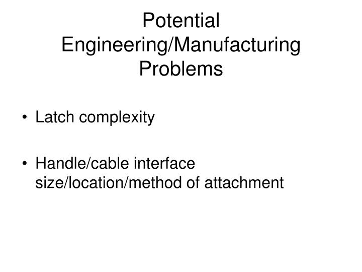 Potential Engineering/Manufacturing Problems