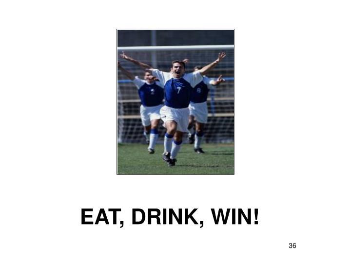 EAT, DRINK, WIN!