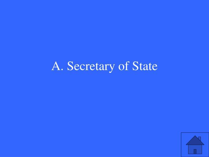 A. Secretary of State