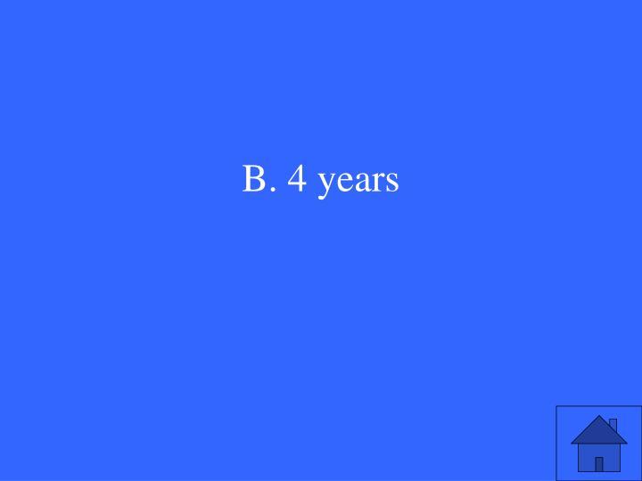 B. 4 years