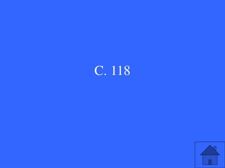 C. 118