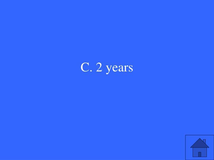 C. 2 years