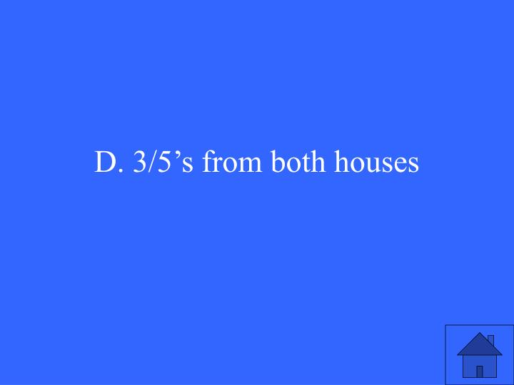 D. 3/5's from both houses