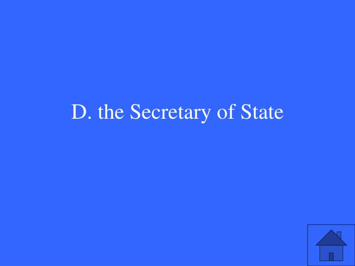 D. the Secretary of State