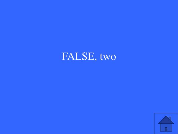 FALSE, two