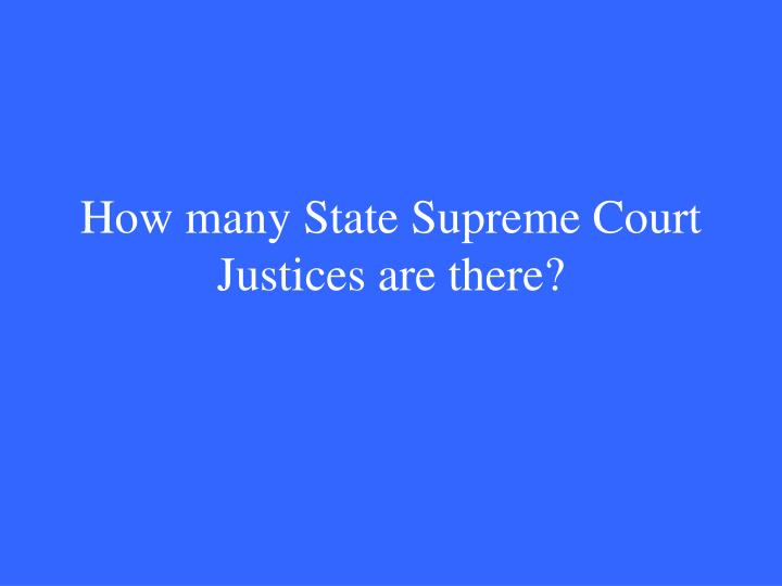 How many State Supreme Court Justices are there?