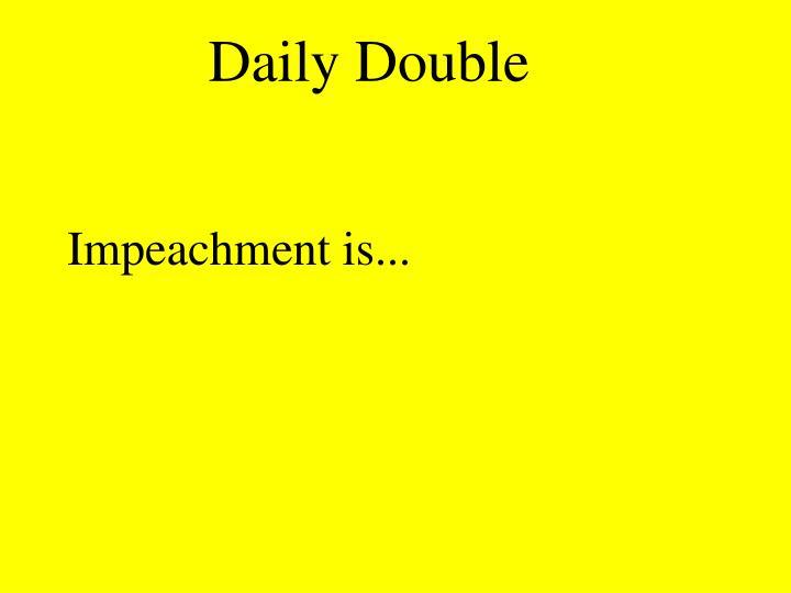 Impeachment is...