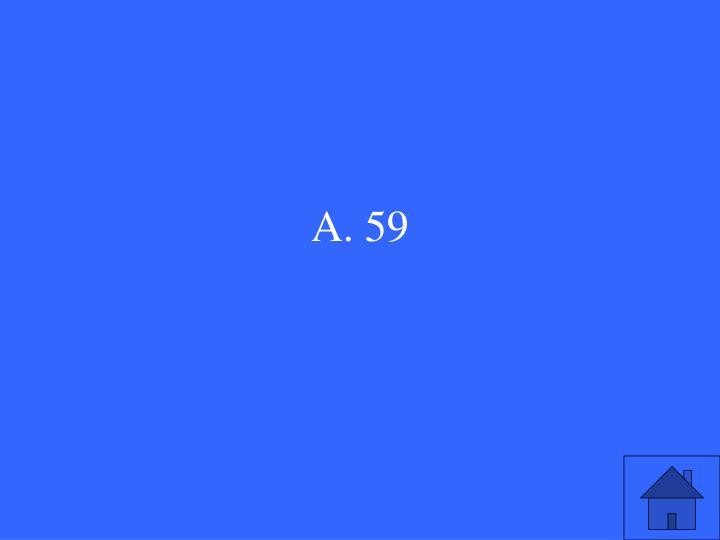 A. 59