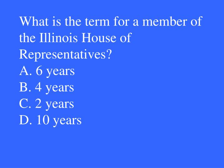 What is the term for a member of the Illinois House of Representatives?