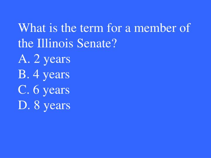 What is the term for a member of the Illinois Senate?