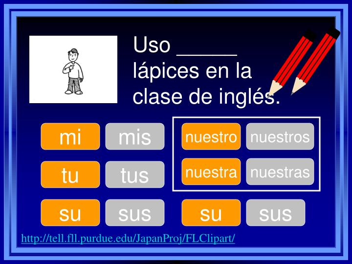 Uso _____ lápices en la clase de inglés.