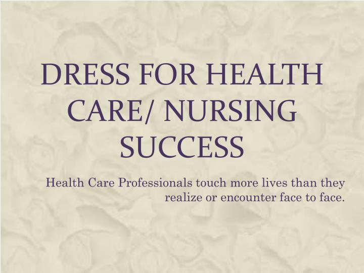 Dress for health care nursing success
