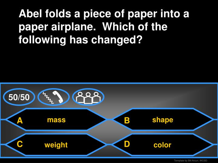 Abel folds a piece of paper into a paper airplane.  Which of the following has changed?