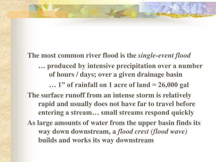 The most common river flood is the