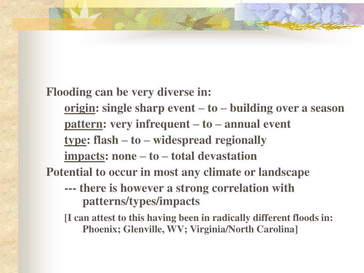 Flooding can be very diverse in: