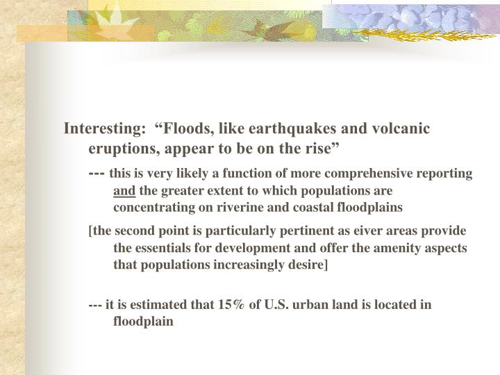 "Interesting:  ""Floods, like earthquakes and volcanic eruptions, appear to be on the rise"""