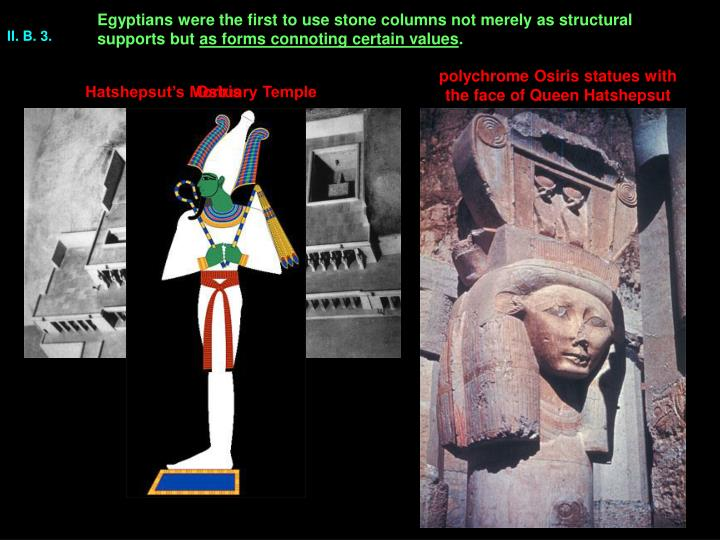 Egyptians were the first to use stone columns not merely as structural supports but