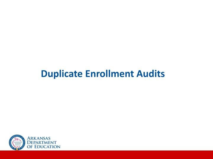 Duplicate Enrollment Audits