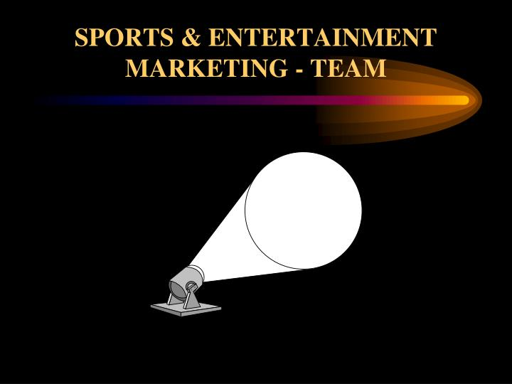 SPORTS & ENTERTAINMENT MARKETING - TEAM