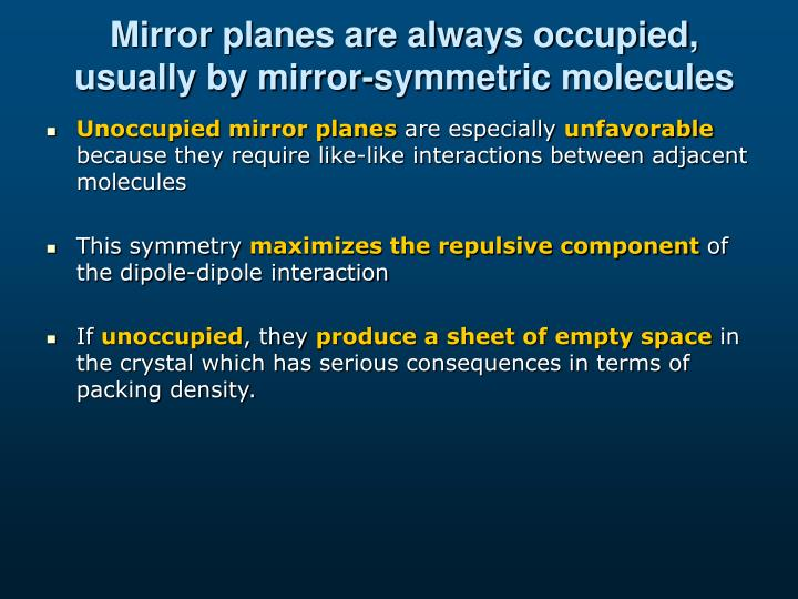 Mirror planes are always occupied, usually by mirror-symmetric molecules