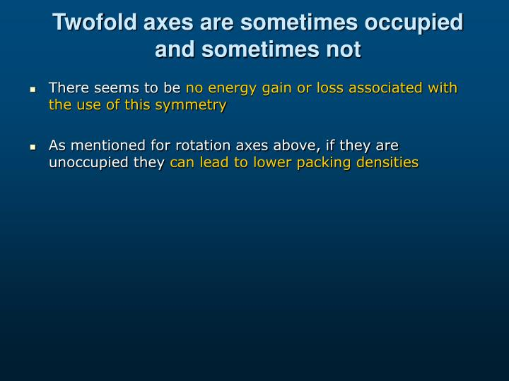 Twofold axes are sometimes occupied and sometimes not
