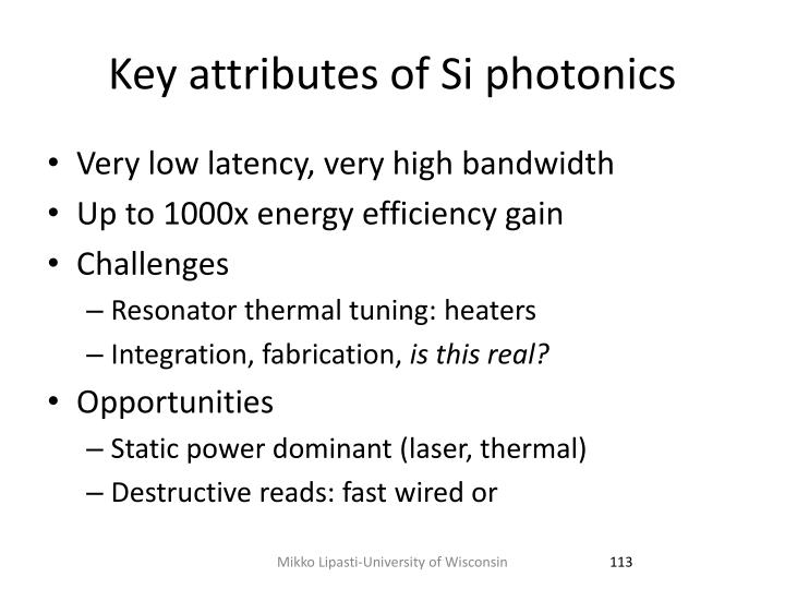 Key attributes of Si photonics