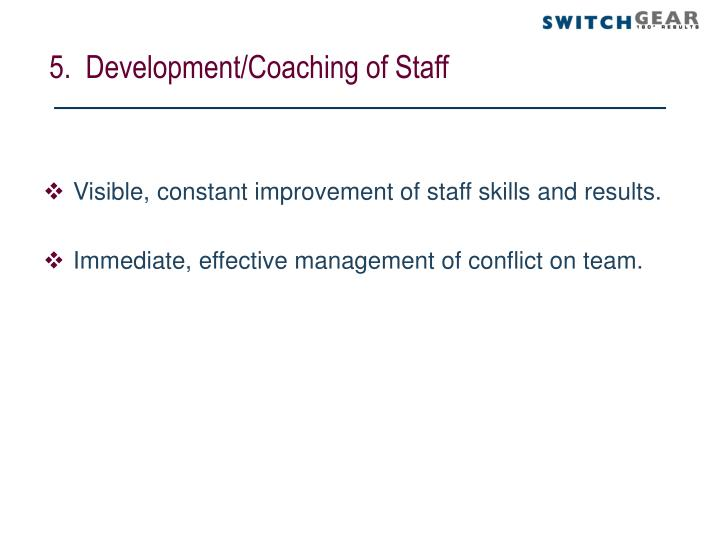 5.  Development/Coaching of Staff