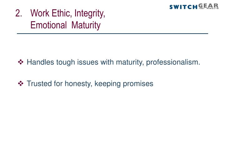 Work Ethic, Integrity, Emotional  Maturity
