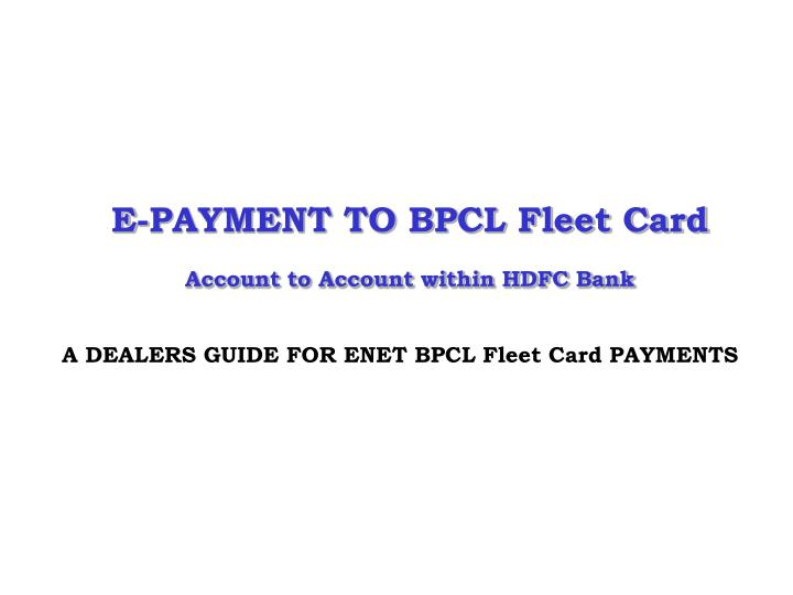 E payment to bpcl fleet card account to account within hdfc bank