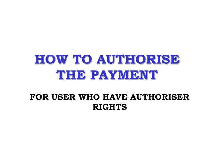 HOW TO AUTHORISE THE PAYMENT