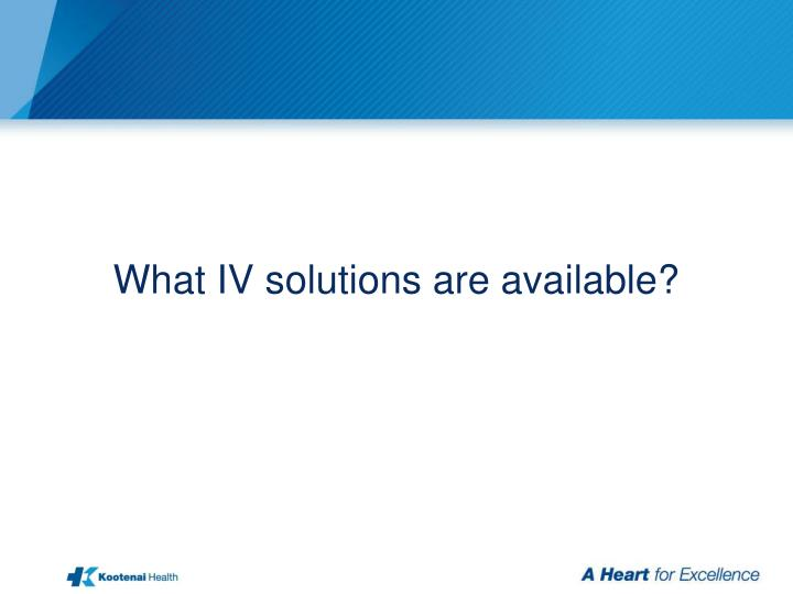 What IV solutions are available?