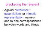 bracketing the referent1