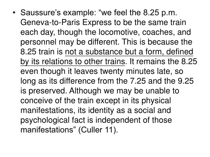 "Saussure's example: ""we feel the 8.25 p.m. Geneva-to-Paris Express to be the same train each day, though the locomotive, coaches, and personnel may be different. This is because the 8.25 train is"